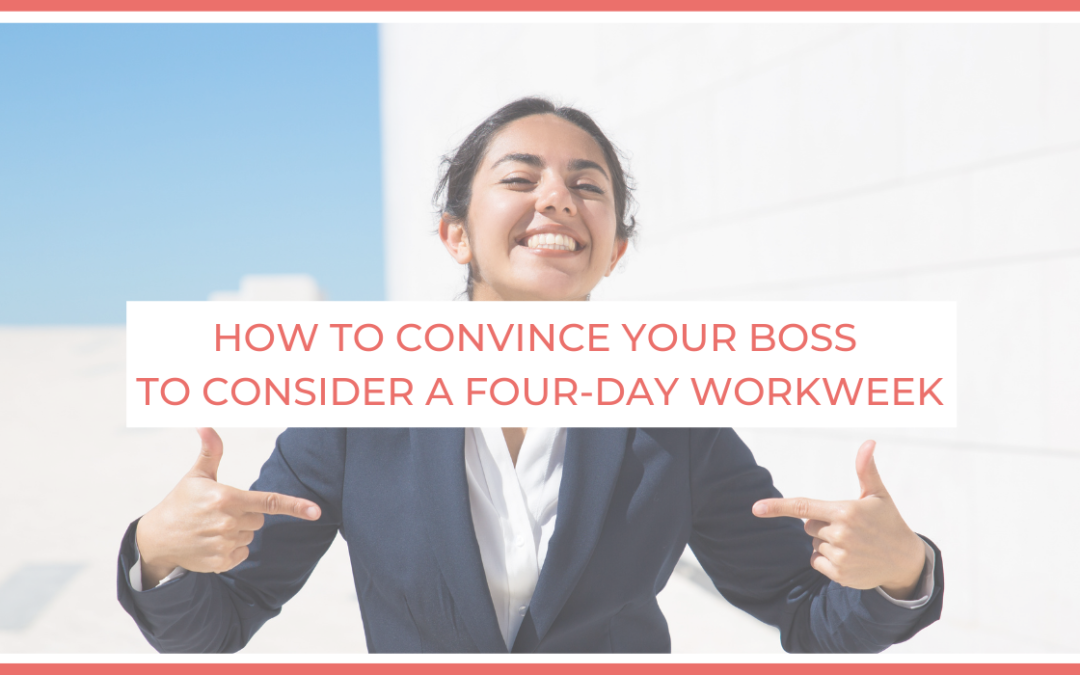 How to convince your boss to consider a four-day workweek